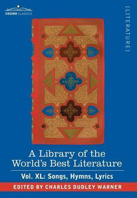 A Library of the World's Best Literature - Ancient and Modern - Vol.XL (Forty-Five Volumes); Songs, Hymns, Lyrics by Charles Dudley Warner