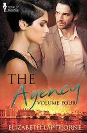 The Agency Volume Four by Elizabeth Lapthorne