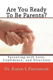 Are You Ready to Be Parents? Parenting with Confidence, Love, and Direction by Dr Karen L Parsonson image