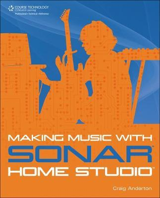 Making Music with SONAR Home Studio by Craig Anderton