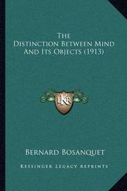The Distinction Between Mind and Its Objects (1913) by Bernard Bosanquet
