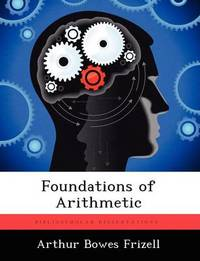 Foundations of Arithmetic by Arthur Bowes Frizell