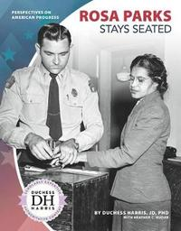 Rosa Parks Stays Seated by Duchess Harris