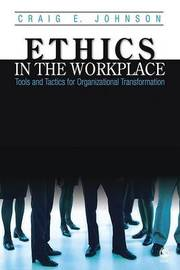 Ethics in the Workplace: Tools and Tactics for Organizational Transformation by Craig E. Johnson image