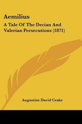 Aemilius: A Tale of the Decian and Valerian Persecutions (1871) by Augustine David Crake image