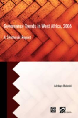 Governance Trends in West Africa 2006 by Adebayo Olukoshi