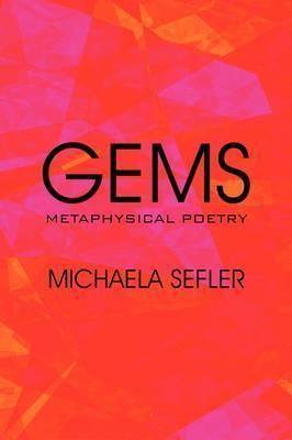 Gems: Metaphysical Poetry by Michaela Sefler