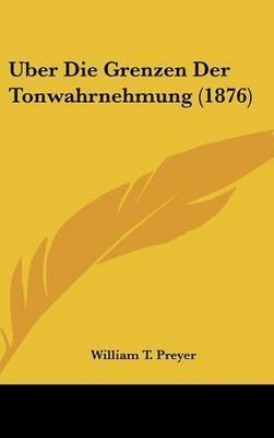 Uber Die Grenzen Der Tonwahrnehmung (1876) by William T Preyer