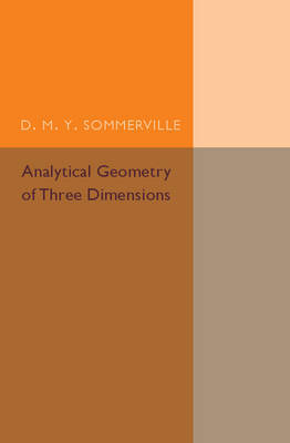 Analytical Geometry of Three Dimensions by D M Y Sommerville