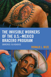 The Invisible Workers of the U.S.-Mexico Bracero Program by Ronald L. Mize
