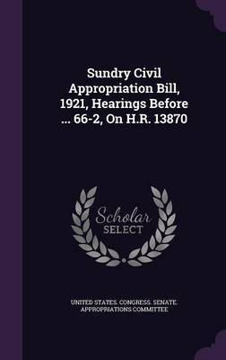 Sundry Civil Appropriation Bill, 1921, Hearings Before ... 66-2, on H.R. 13870