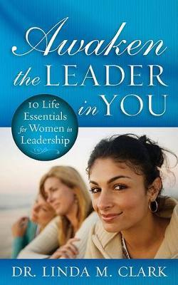 Awaken the Leader in You: 10 Life Essentials for Women in Leadership by Linda Clark image