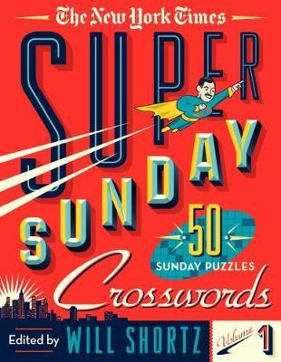 The New York Times Super Sunday Crosswords Volume 1 by Will Shortz