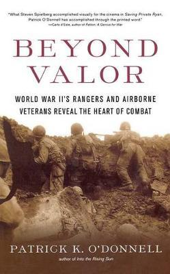 Beyond Valor: World War II's Ranges and Airborne Veterans Reveal the Heart of Combat by Patrick K O'Donnell