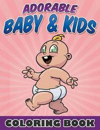 Adorable Baby & Kids Coloring Book by Bowe Packer