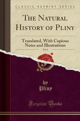 The Natural History of Pliny, Vol. 6 by Pliny Pliny