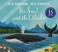 The Snail and the Whale 15th Anniversary Edition by Julia Donaldson