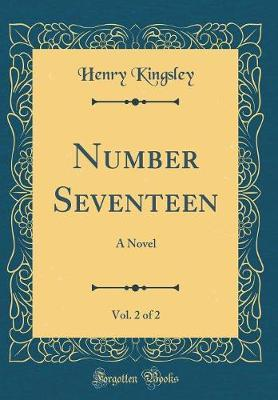 Number Seventeen, Vol. 2 of 2 by Henry Kingsley