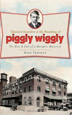 Clarence Saunders & the Founding of Piggly Wiggly by Mike Freeman image