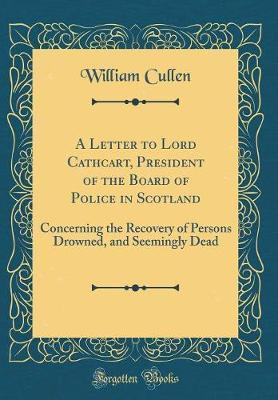 A Letter to Lord Cathcart, President of the Board of Police in Scotland by William Cullen