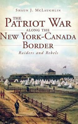 The Patriot War Along the New York-Canada Border by Shaun J McLaughlin image
