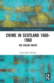 Crime in Scotland 1660-1960 by Anne-Marie Kilday image