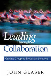 Leading Through Collaboration by John P. Glaser image
