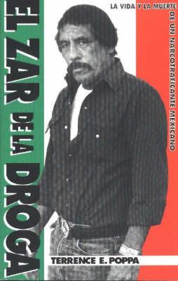 El Zar De La Droga: La Vida y La Muerte De Un Narcotraficante Mexicano by Terrence E. Poppa image
