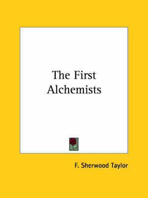 The First Alchemists by F.Sherwood Taylor image