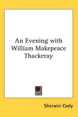 An Evening with William Makepeace Thackeray by Sherwin Cody