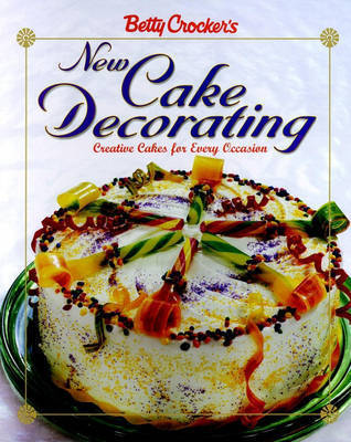 Betty Crocker's New Cake Decorating by Betty Crocker