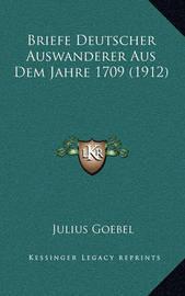 Briefe Deutscher Auswanderer Aus Dem Jahre 1709 (1912) by Julius Goebel, JR.