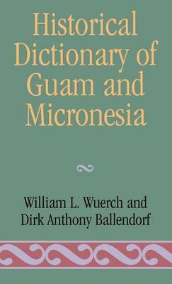 Historical Dictionary of Guam and Micronesia by William L. Wuerch