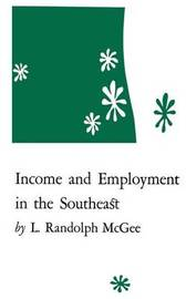 Income and Employment in the Southeast by L.Randolph McGee