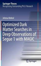 Optimized Dark Matter Searches in Deep Observations of Segue 1 with MAGIC by Jelena Aleksic
