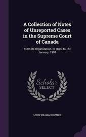 A Collection of Notes of Unreported Cases in the Supreme Court of Canada by Louis William Coutlee image