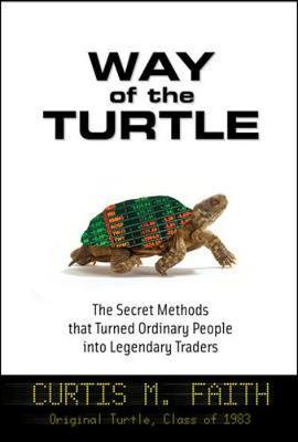 Way of the Turtle: The Secret Methods that Turned Ordinary People into Legendary Traders by Curtis Faith image