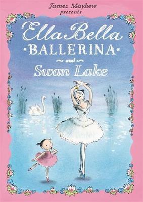 Ella Bella Ballerina and Swan Lake by James Mayhew image