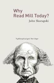 Why Read Mill Today? by John Skorupski image