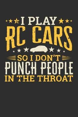 I Play RC Cars So I Don't Punch People In The Throat by Darren Sport