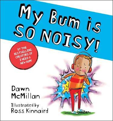 My Bum is SO NOISY! by Dawn McMillan