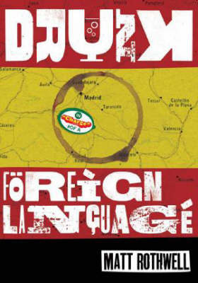 Drunk in Charge of a Foreign Language: The Diary of a Spanish Misadventure by Matt Rothwell image