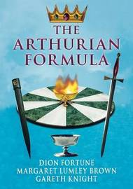 The Arthurian Formula by Dion Fortune