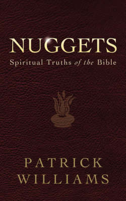 Nuggets: Spiritual Truths of the Bible by Patrick Williams