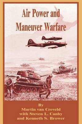 Air Power and Maneuver Warfare by Martin Van Creveld image