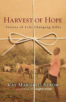 Harvest of Hope: Stories of Life-Changing Gifts by Kay Marshall Strom