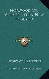 Norwood Or, Village Life in New England by Henry Ward Beecher