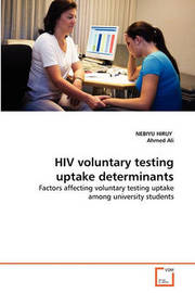HIV Voluntary Testing Uptake Determinants by NEBIYU HIRUY