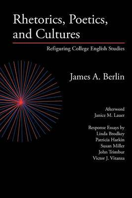 Rhetorics, Poetics, and Cultures by James A Berlin
