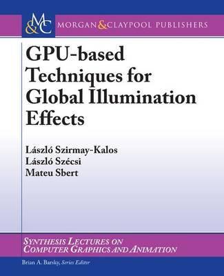 GPU-Based Techniques for Global Illumination Effects by Laszlo Szirmay-Kalos